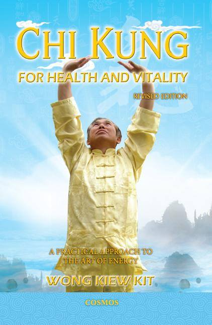Chi Kung for Health and Vitality, by Grandmaster Wong Kiew Kit
